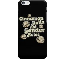 Cinnamon Rolls not gender roles iPhone Case/Skin
