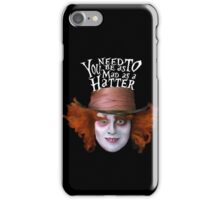 You need to be as mad as a Hatter iPhone Case/Skin