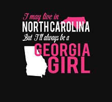 I MAY LIVE IN NORTH CAROLINA BUT I'LL ALWAYS BE A GEORGIA GIRL Women's Relaxed Fit T-Shirt