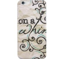 On a Whim Hand Drawn Type iPhone Case/Skin