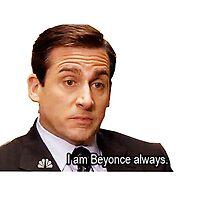 "michael scott ""i am beyonce always"" by Emily Grimaldi"