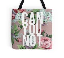 Floral Can You Not Tote Bag