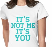 It's Not Me It's You Womens Fitted T-Shirt