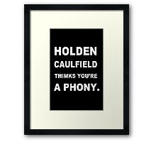 HOLDEN CAULFIELD Thinks You're a Phony funny nerd geek geeky Framed Print