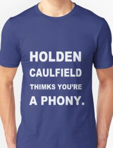 HOLDEN CAULFIELD Thinks You're a Phony funny nerd geek geeky T-Shirt