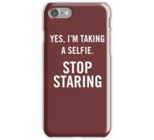 Yes, I'm taking a selfie. Stop staring iPhone Case/Skin