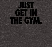 JUST GET IN THE GYM. Unisex T-Shirt