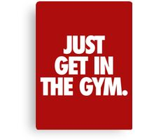 JUST GET IN THE GYM. - Alternate Canvas Print