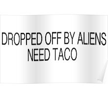 DROPPED OFF BY ALIENS NEED TACO Poster