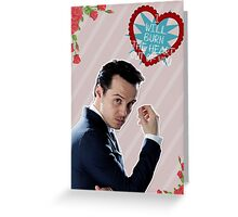 I Will Burn The Heart Out Of You :*) Greeting Card