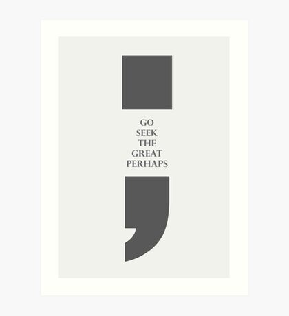Semicolon: Go Seek the Great Perhaps Art Print