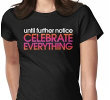 Celebrate Everything Womens Fitted T-Shirt