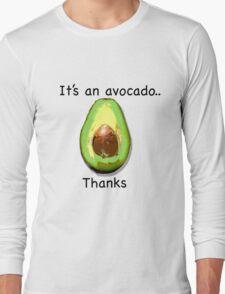 It's an avocado.. thanks Long Sleeve T-Shirt