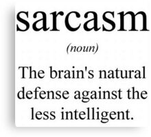 The actual, textbook definition of sarcasm Canvas Print