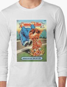 Disgustin Dustin  Long Sleeve T-Shirt