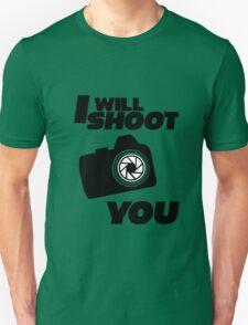 I WILL SHOOT YOU Unisex T-Shirt