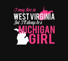 I MAY LIVE IN WEST VIRGINIA BUT I'LL ALWAYS BE A MICHIGAN GIRL Women's Relaxed Fit T-Shirt