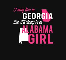 I MAY LIVE IN GEORGIA BUT I'LL ALWAYS BE AN ALABAMA GIRL Women's Relaxed Fit T-Shirt