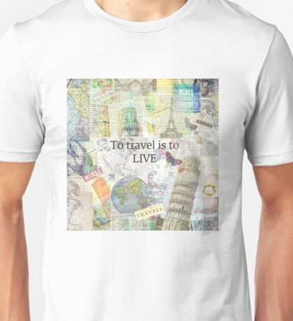 To Travel ls To Live quote Unisex T-Shirt