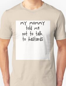 my mommy told me not to talk to bastards Unisex T-Shirt