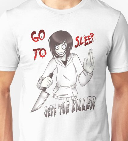 Jeff The Killer - Go To Sleep Unisex T-Shirt