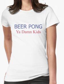 BEER PONG, YA DAMN KIDS Womens Fitted T-Shirt