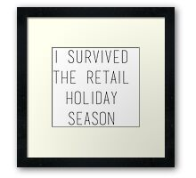 I survived the retail holiday season Framed Print