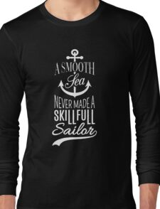 A smooth sea never made a skill full sailor - Inspirational Quote Long Sleeve T-Shirt