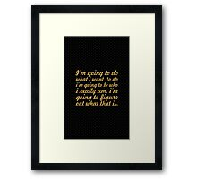 I'm going to do what i want to do... Framed Print