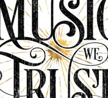 In Music We Trust {Distressed Version} Sticker