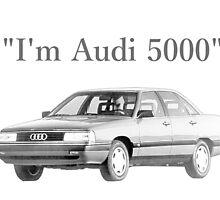 I'm Audi 5000 by TheDJK