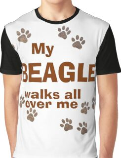 My Beagle Walks All Over Me Graphic T-Shirt