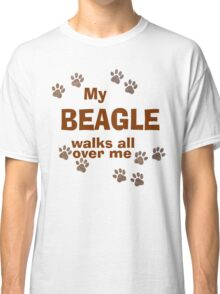 My Beagle Walks All Over Me Classic T-Shirt