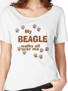 My Beagle Walks All Over Me Women's Relaxed Fit T-Shirt