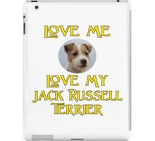 Love Me, Love My Jack Russell Terrier iPad Case/Skin