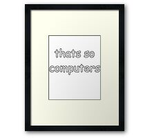 Thats So Computers - Show Your Inner Circle Humour That Only Cool Dudes Like You Get Framed Print