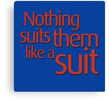 Nothing suits ... like a suit Canvas Print