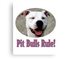 Pit Bulls Rule! Canvas Print