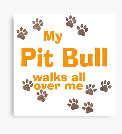My Pit Bull Walks All Over Me Canvas Print