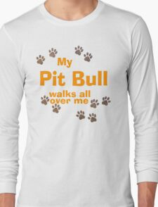 My Pit Bull Walks All Over Me Long Sleeve T-Shirt