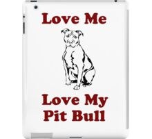 Love Me, Love My Pit Bull iPad Case/Skin