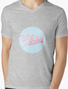 gretchen made fetch happen Mens V-Neck T-Shirt