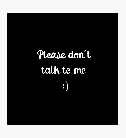 Please don't talk to me :) Photographic Print