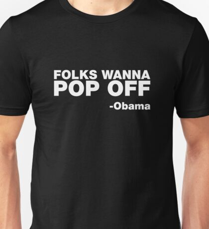 """Folks Wanna Pop Off"" -Obama Quote Unisex T-Shirt"