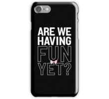 Are We Having Fun Yet? iPhone Case/Skin