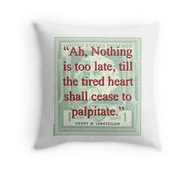 Ah Nothing Is Too Late - Longfellow Throw Pillow