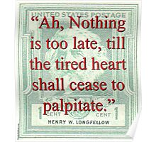 Ah Nothing Is Too Late - Longfellow Poster