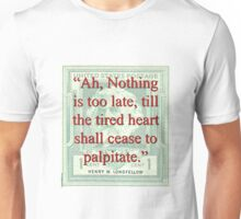Ah Nothing Is Too Late - Longfellow Unisex T-Shirt