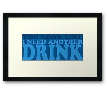 You Look Like I Need Another Drink Framed Print