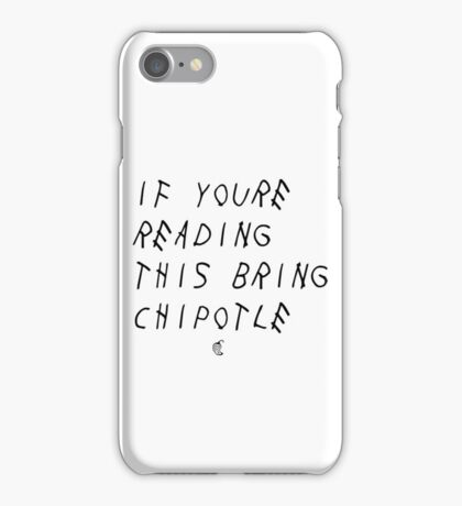 If your reading this bring chipotle iPhone Case/Skin